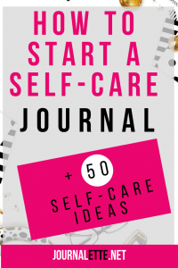 Image of text overlay box how to start a self care journal self care ideas