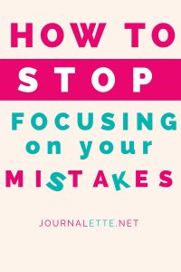 how to stop focusing on your mistakes