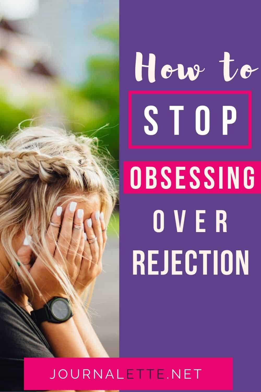 image of person head in hands with text overlay how to stop obsessing over rejection