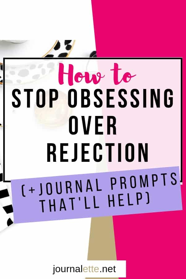 image of text box overlay how to stop obsessing over rejection plus journal prompts that'll help