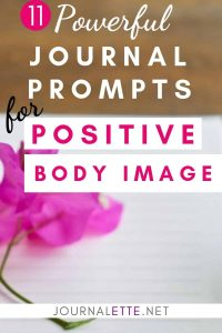 image of flower with text box 11 powerful journal prompts for positive body image