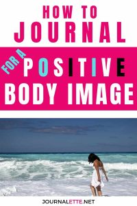 image of person at beach with text box how to journal for a positive body image